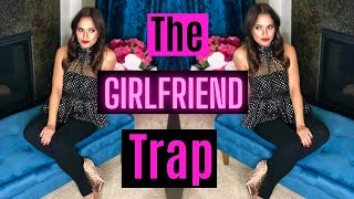 The Girlfriend Trap and How to Avoid it! (Save Yourself!)