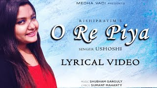 O Re Piya (ओ रे पिया ) by Ushoshi - Latest Hindi Song 2018 - Popular Romantic Song