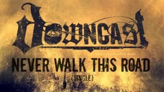 Downcast - Never Walk This Road [2013 SINGLE]