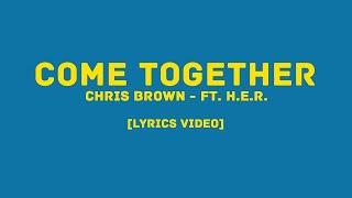 Chris Brown   Ft. H.E.R.   Come Together (LYRICS VIDEO)
