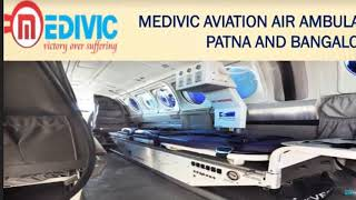 Noteworthy Medivic Air Ambulance in Patna and Bangalore at Cut-Price