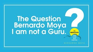 The Question - Bernardo Moya | I am not a Guru.