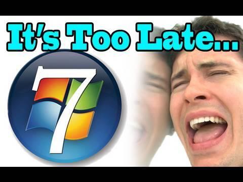 """Too Late, Windows 7"""