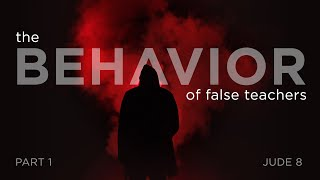 The Behavior of False Teachers – Part 1