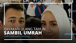 Umrah Sambil Rayakan Ulang Tahun, Ini Potret Raffi Ahmad dan Nagita Slavina di Mekkah dan Madinah