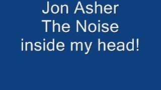 Jon Asher - The Noise inside my head! - with lyrics