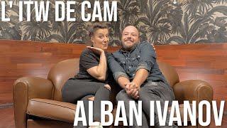 L' ITW de CAM - ALBAN IVANOV