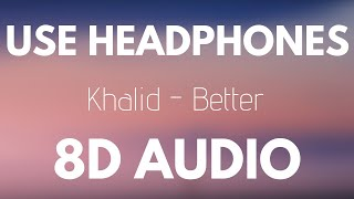 Khalid   Better (8D AUDIO)