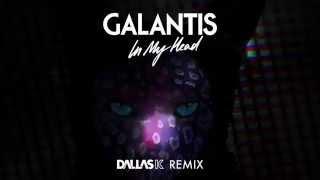 Galantis – In My Head (DallasK Remix)