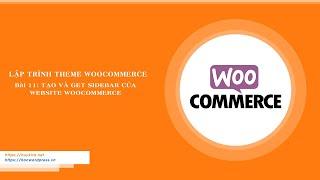 Bài 11: Tạo và get sidebar của website woocommerce