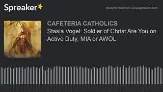 Stasia Vogel: Soldier of Christ Are You on Active Duty, MIA or AWOL