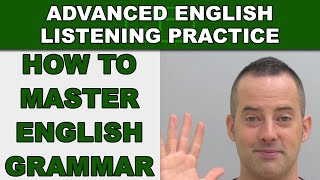 How To Master English Grammar - Speak English Fluently - Advanced English Listening Practice - 59