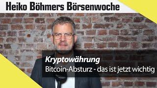 Böhmers Börsenwoche: Bitcoin-Absturz – das ist jetzt wichtig