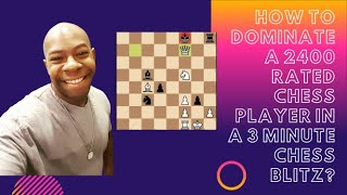 How To Dominate A 2400 Rated Chess Player In A 3 Minute Chess Blitz?