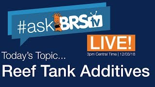 #AskBRStv Live w/Ryan and Randy - Talking reef tank additives.