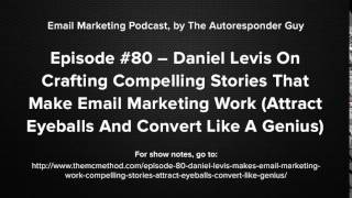 Daniel Levis Interview On Crafting Compelling Stories In Emails