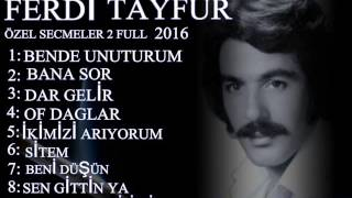 FERDİ TAYFUR ÖZEL SECMELER 2 FULL