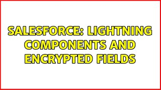 Salesforce: Lightning Components and Encrypted Fields