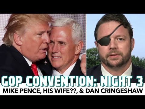 RNC 2020 Night 3: Mike Pence, His Wife??, & Dan Cringeshaw