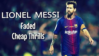 Lionel Messi Faded Cheap Thrills Airplanes 2018 ● Skills Mashup ● Best Goals & Moments