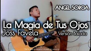 Ángel Soroa |La Magia De Tus Ojos   Joss Favela | Cover Balada