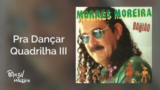 Moraes Moreira   Pra Dançar Quadrilha III   Moraes Moreira Com Bahião