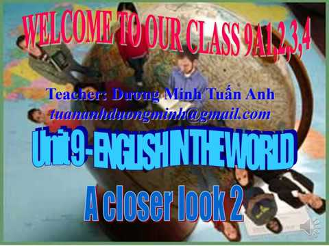 TIẾNG ANH 9 (10 NĂM) - Unit 9: English in the world - Lesson 2 A closer look 2