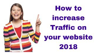 How to increase Traffic on your website 2018