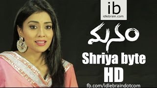 Shriya byte on Manam
