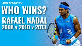 Rafael Nadal 2008 v 2010 v 2013: Which Was the Best Rafa?