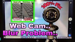 How to fix the 'Webcam' Blur problem....//