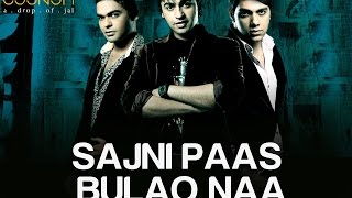 Sajni Paas Bulao Naa by Jal Band – Official Video – Album 'Boondh A Drop of Jal'