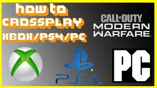 HOW TO CROSS PLAY on CALL OF DUTY: MODERN WARFARE with XBOX, PC, and PS4!