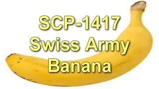 SCP-1417 Swiss Army Banana | Safe class | food / plant / indestructible scp