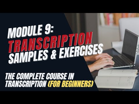 Transcription Training for Beginners - Module 9: Sample Audio Files and Exercises