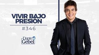 Dante Gebel #346 |  Vivir bajo presión