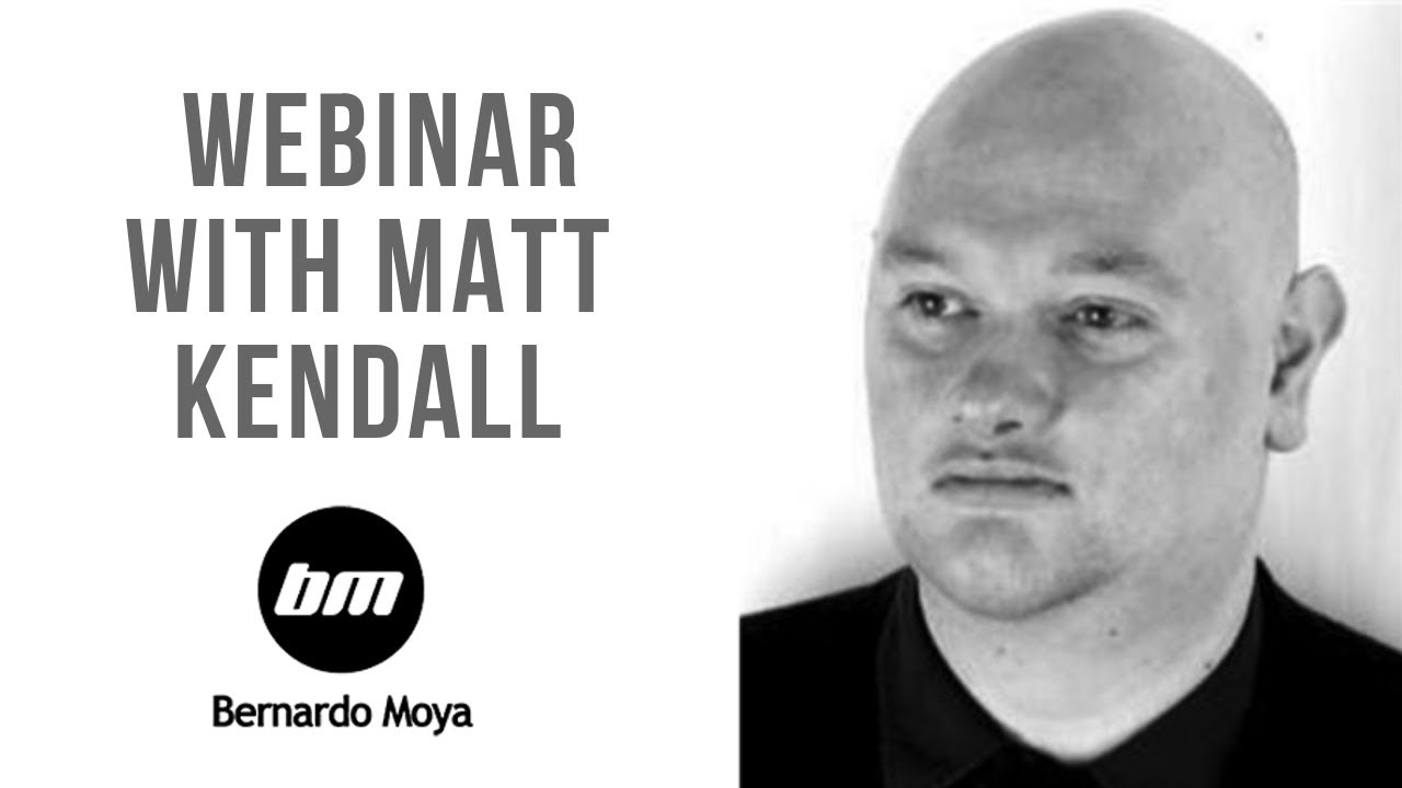 Webinar with Matt Kendall and Bernado Moya