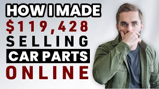 How I Made $119,428 Selling Car Parts Online As A Teenager