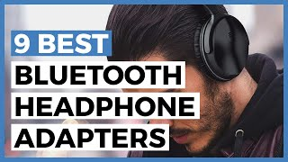 Best Bluetooth Headphone Adapters in 2021 - How to Choose a Bluetooth Adapter for Wireless Music?