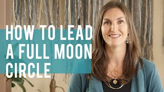 How to Lead a Full Moon Women's Circle Ceremony