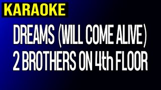 Dreams (Will Come Alive) - 2 Brothers On The 4th Floor (Karaoke)