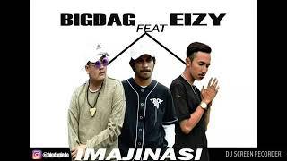 BIGDAG Ft. Eizy - IMAJINASI (Lirik)