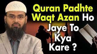 Koi Quran Ki Tilawat Kar Raha Ho Aur Azan Ho Jai To Kya Kare By Adv. Faiz Syed