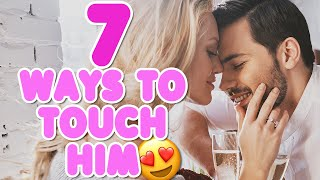 How To Playful Touch - 7 Ways To Touch A Man