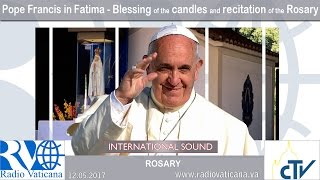 Pope Francis in Fatima - Blessing of the candles and recitation of the Rosary