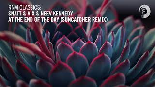 Snatt & Vix & Neev Kennedy   At The End Of The Day (Suncatcher Remix) [RNM CLASSICS] + LYRICS