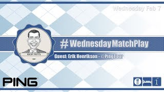 #WednesdayMatchPlay with Erik Henrikson from PING