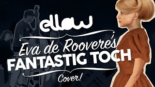 Ellow - Fantastig Toch - Eva de Roovere (Cover) + Vlog!