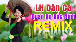 LK Dân Ca Quan Họ Bắc Ninh Remix 2020 - Nhạc Sống Quan Họ Kết Nội Ngàn Con Tim