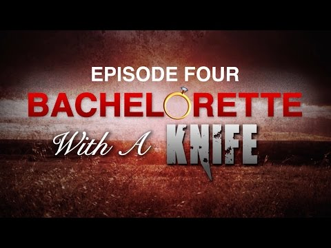BACHELORETTE WITH A KNIFE: Episode Four